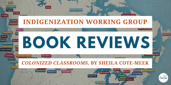 Indigenization Working Group Book Reviews: Colonized Classrooms, by Sheila Cote-Meek. There is a map of traditional Indigenous territories in Canada in the background.